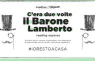 """CAPOTRAVE/KILOWATT LANCIA IL READING ESPANSO DI """"C'ERA DUE VOLTE IL BARONE LAMBERTO"""" DI GIANNI RODARI. TRA I LETTORI DELLA CURIOSA MARATONA TEATRALE IN STREAMING ANCHE GILBERTO SANTINI, DIRETTORE AMAT"""