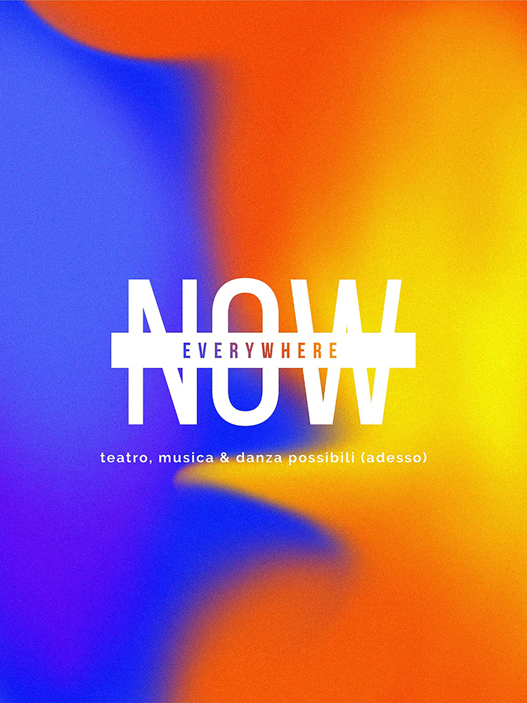 NOW / EVERYWHERE teatro, musica e danza possibili (adesso)