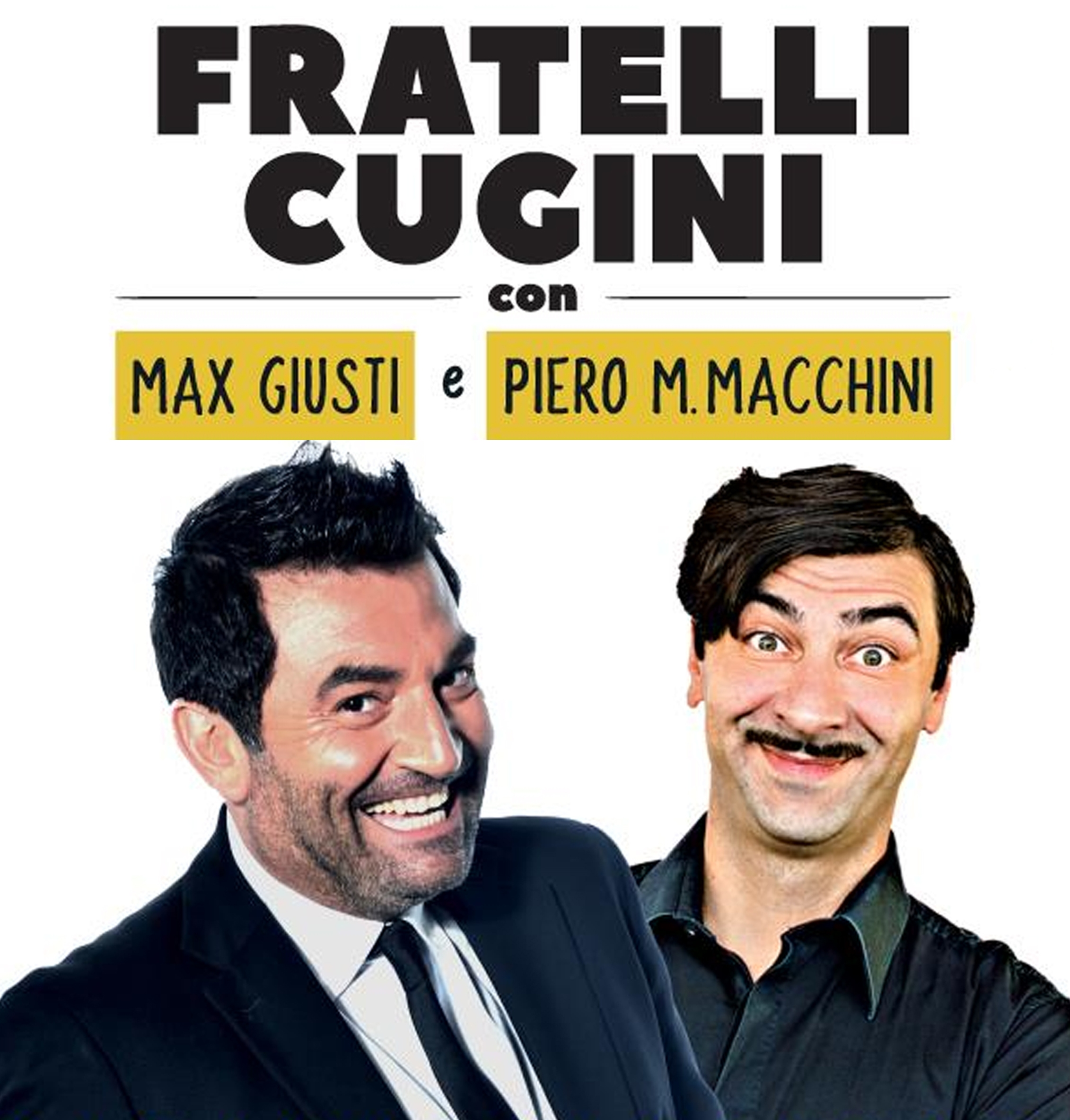 FRATELLI CUGINI con Max Giusti e Piero Massimo Macchini