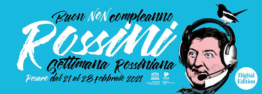 BUON  (NON) COMPLEANNO ROSSINI. SETTIMANA ROSSINIANA 2021 DIGITAL EDITION