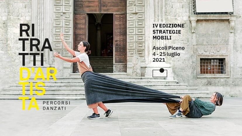 """RITRATTI D'ARTISTA 2021 – IV EDIZIONE """"STRATEGIE MOBILI"""",  RASSEGNA INTERNAZIONALE DI DANZA SPERIMENTALE 4/25 LUGLIO AD ASCOLI PICENO"""